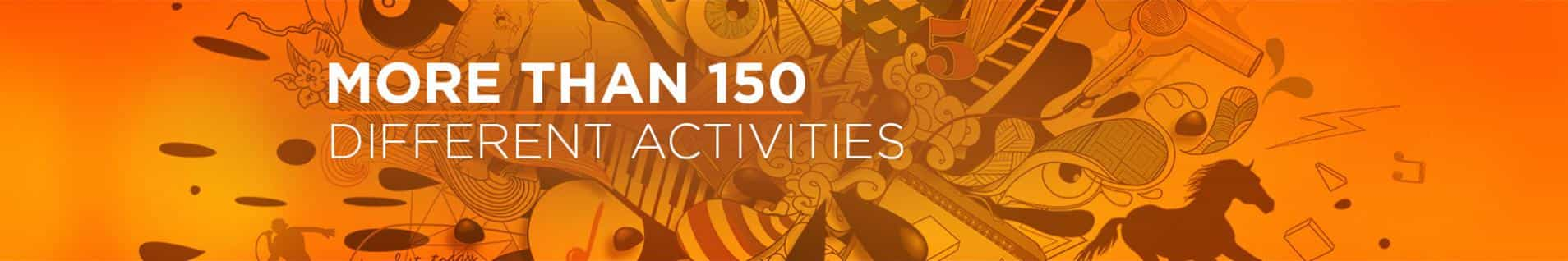 More than 150 different activities